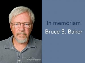 "Photo of Bruce Baker and text ""In memoriam: Bruce S. Baker"""