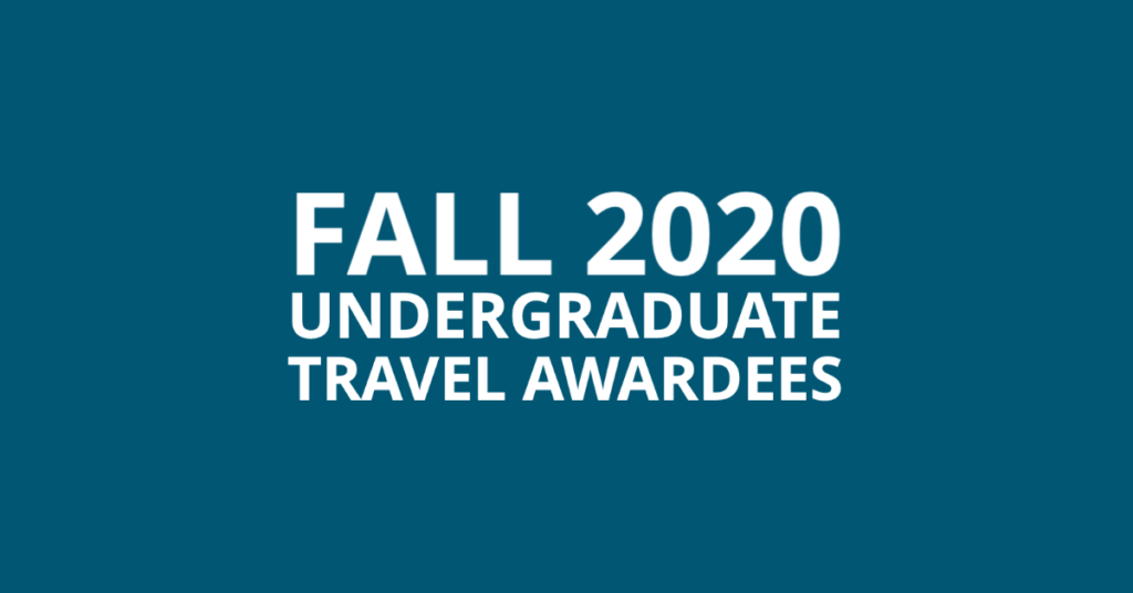 Fall 2020 Undergraduate Travel Awardees